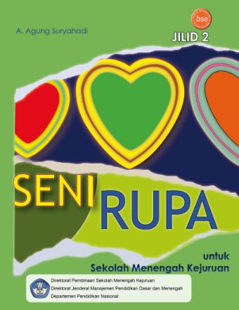 SENI RUPA Menjadi Sensitif, Kreatif, Apresiatif dan Produktif Jilid 2