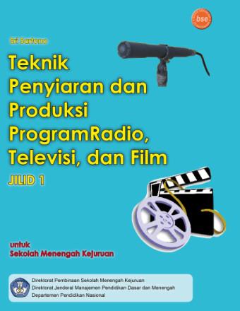 Teknik Penyiaran dan Produksi Program Radio, Televisi dan Film Jilid 1