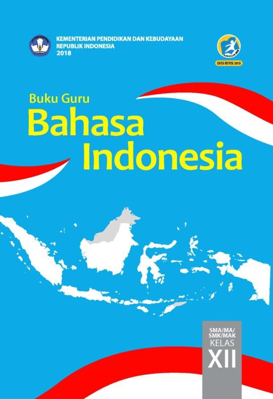 Buku Guru Bahasa Indonesia Sma Ma Smk Mak Kelas Xii Kurikulum 2013 Edisi Revisi 2018 Buku Sekolah Elektronik Bse