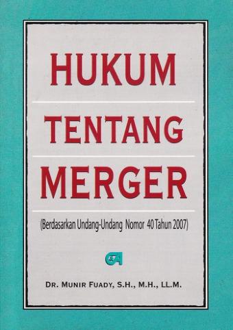 Hukum Tentang Merger (Berdasarkan UU Nomor 40 Tahun 2007)