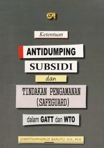 Ketentuan Antidumping Subsidi dan Tindakan Pengamanan (Safeguard) dalam GATT dan WTO