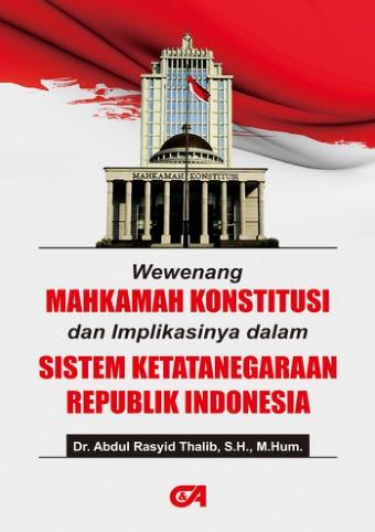Wewenang Mahkamah Konstitusi & Implikasinya dalam Sistem Ketatanegaraan RI