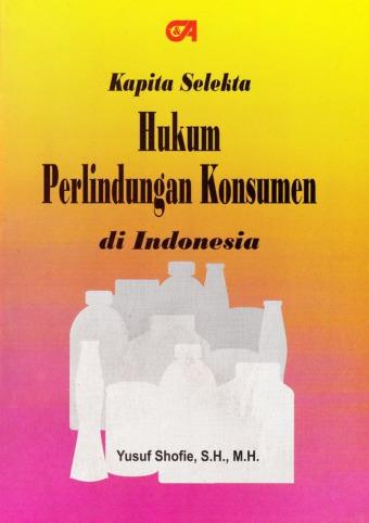 Kapita Selekta Hukum Perlindungan Konsumen di Indonesia