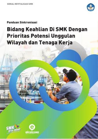Panduan Sinkronisasi Bidang Keahlian Di SMK Dengan Prioritas Potensi Unggulan Wilayah dan Tenaga Ker