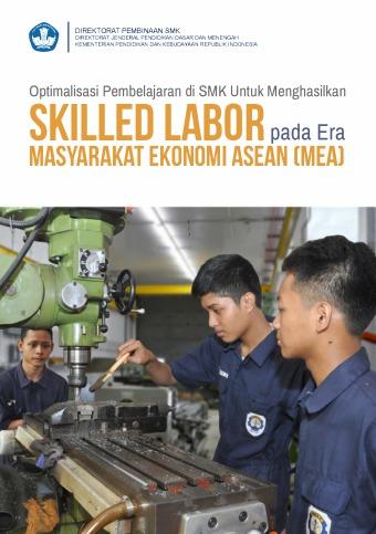 Optimalisasi Pembelajaran di SMK untuk Menghasilkam Skilled Labor pada Era Masyarakat Ekonomi Asean