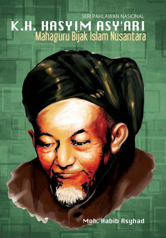 K H Hasyim Asy Ari Mahaguru Bijak Islam Nusantara Nuansa Cendekia